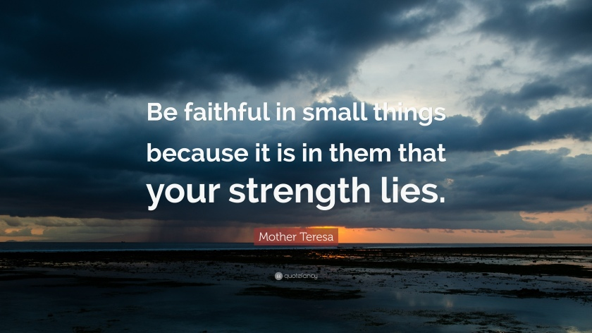 31077-Mother-Teresa-Quote-Be-faithful-in-small-things-because-it-is-in